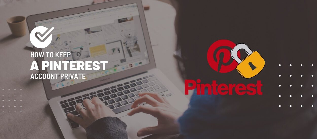How To Keep Your Pinterest Account Private