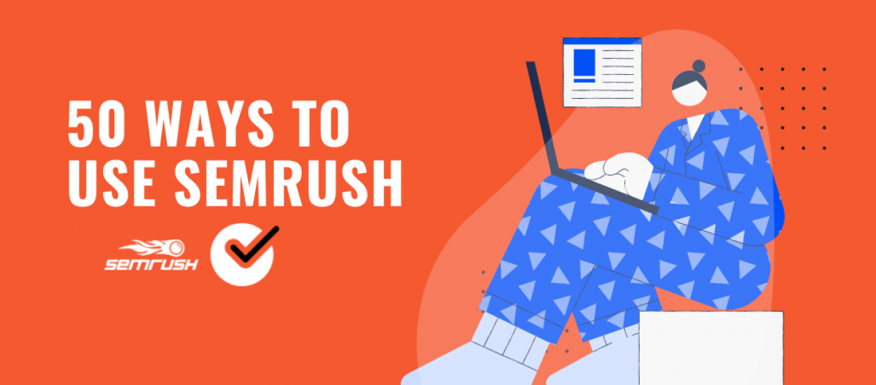 Ways to Use SEMrush